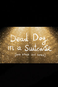 London Theatre Tickets - Dead Dog in a Suitcase (and other love songs)